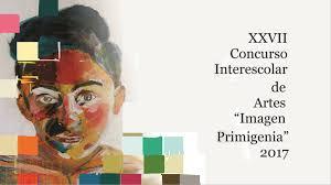 XXVII CONCURSO INTERESCOLAR DE ARTES IMAGEN PRIMIGENIA 2017.